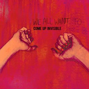 WE-ALL-WANT-TO---COME-UP-INVISIBLE-album-art-Lo