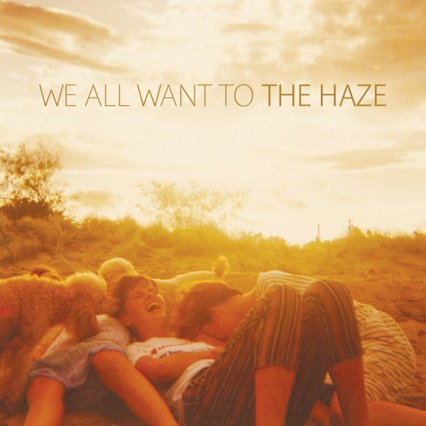 WE ALL WANT TO - The Haze