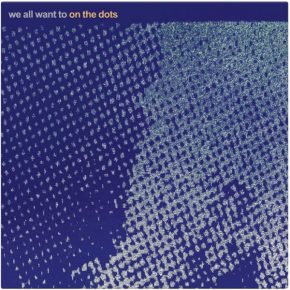 WE ALL WANT TO - On The Dots